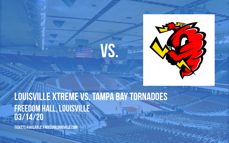 Louisville Xtreme vs. Tampa Bay Tornadoes at Freedom Hall
